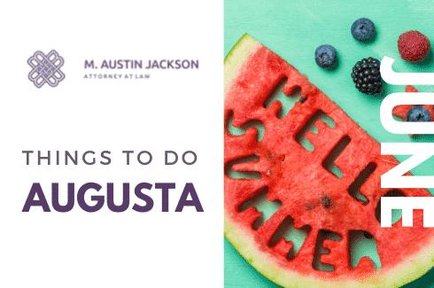 June Things to Do in Augusta, GA M. Austin Jackson Attorney at LawJune Things to Do in Augusta, GA M. Austin Jackson Attorney at Law